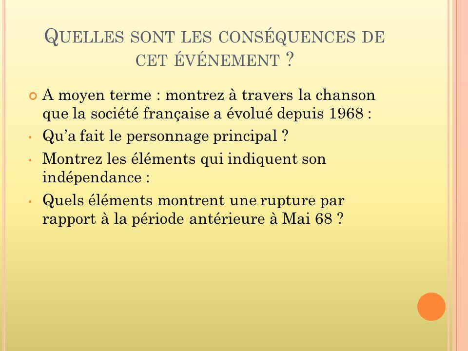 Q UELLES SONT LES CONSÉQUENCES DE CET ÉVÉNEMENT ? A moyen terme : montrez à travers la chanson que la société française a évolué depuis 1968 : Qua fai