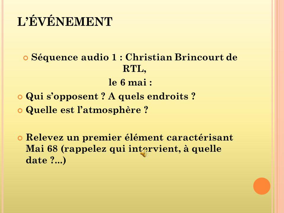 LÉVÉNEMENT Séquence audio 1 : Christian Brincourt de RTL, le 6 mai : Qui sopposent ? A quels endroits ? Quelle est latmosphère ? Relevez un premier él