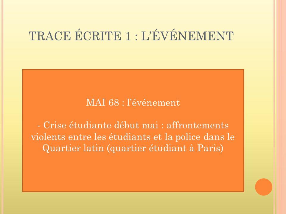 TRACE ÉCRITE 1 : LÉVÉNEMENT MAI 68 : lévénement - Crise étudiante début mai : affrontements violents entre les étudiants et la police dans le Quartier