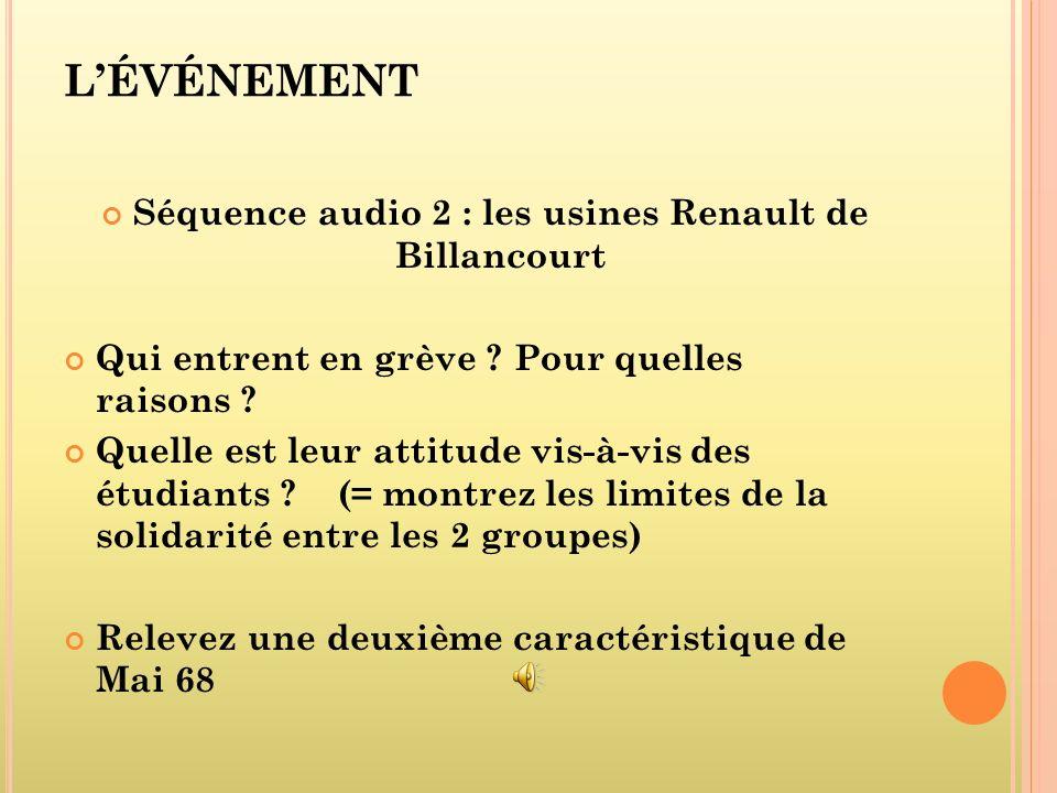 LÉVÉNEMENT Séquence audio 2 : les usines Renault de Billancourt Qui entrent en grève ? Pour quelles raisons ? Quelle est leur attitude vis-à-vis des é