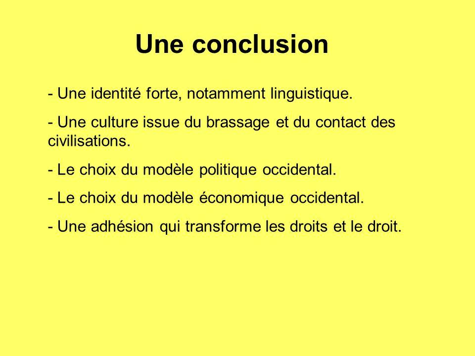 Une conclusion - Une identité forte, notamment linguistique. - Une culture issue du brassage et du contact des civilisations. - Le choix du modèle pol