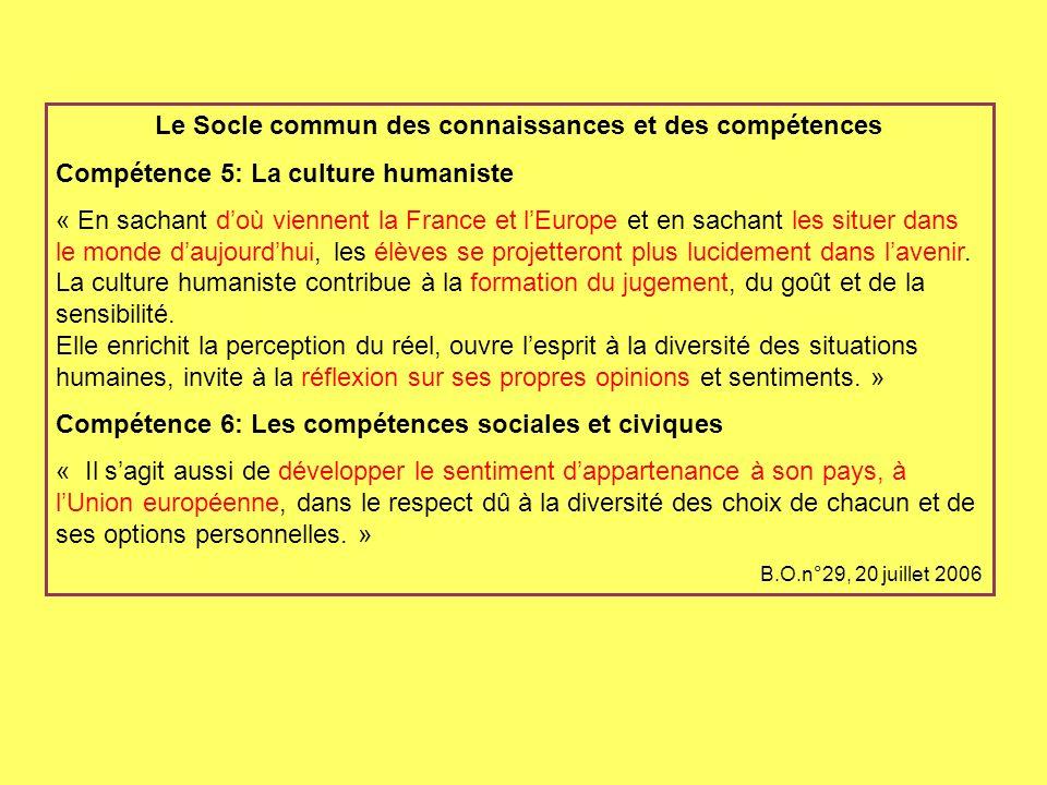 Le Socle commun des connaissances et des compétences Compétence 5: La culture humaniste « En sachant doù viennent la France et lEurope et en sachant l
