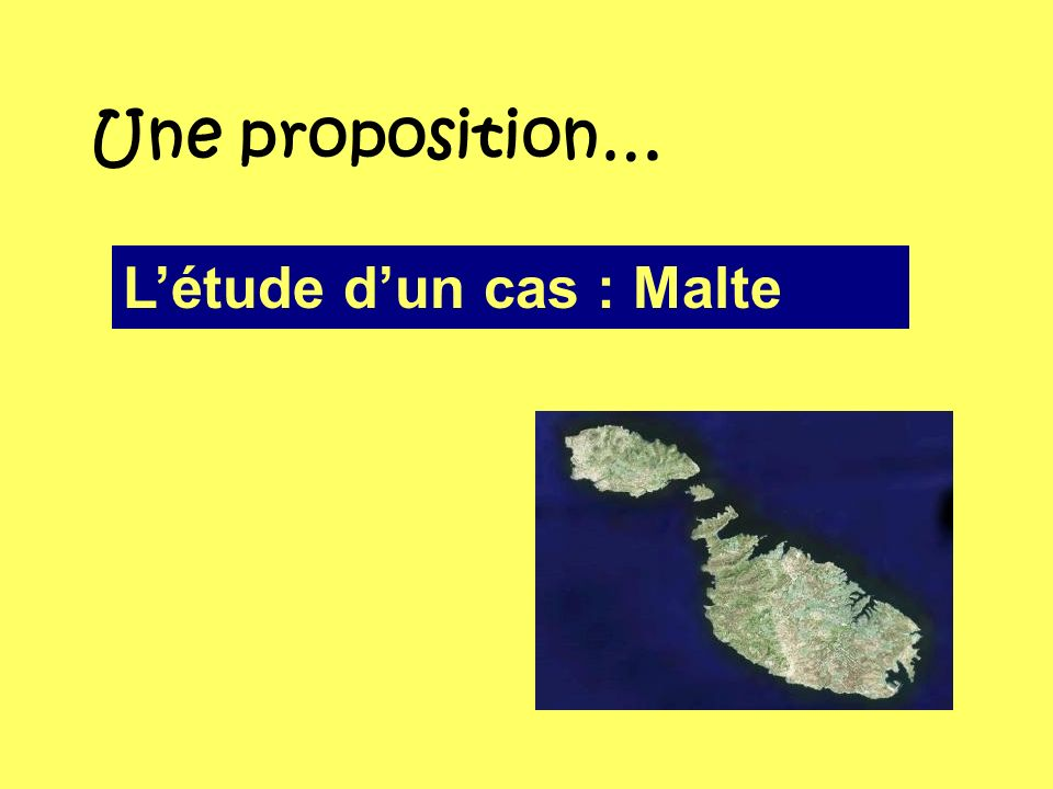 Une proposition… Létude dun cas : Malte