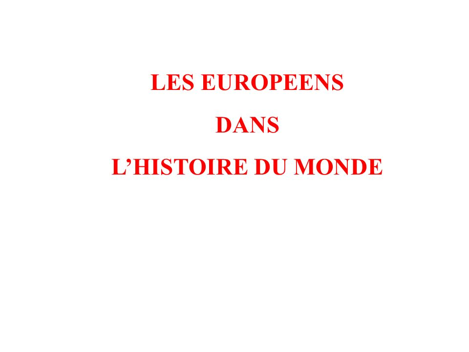 LES EUROPEENS DANS LHISTOIRE DU MONDE