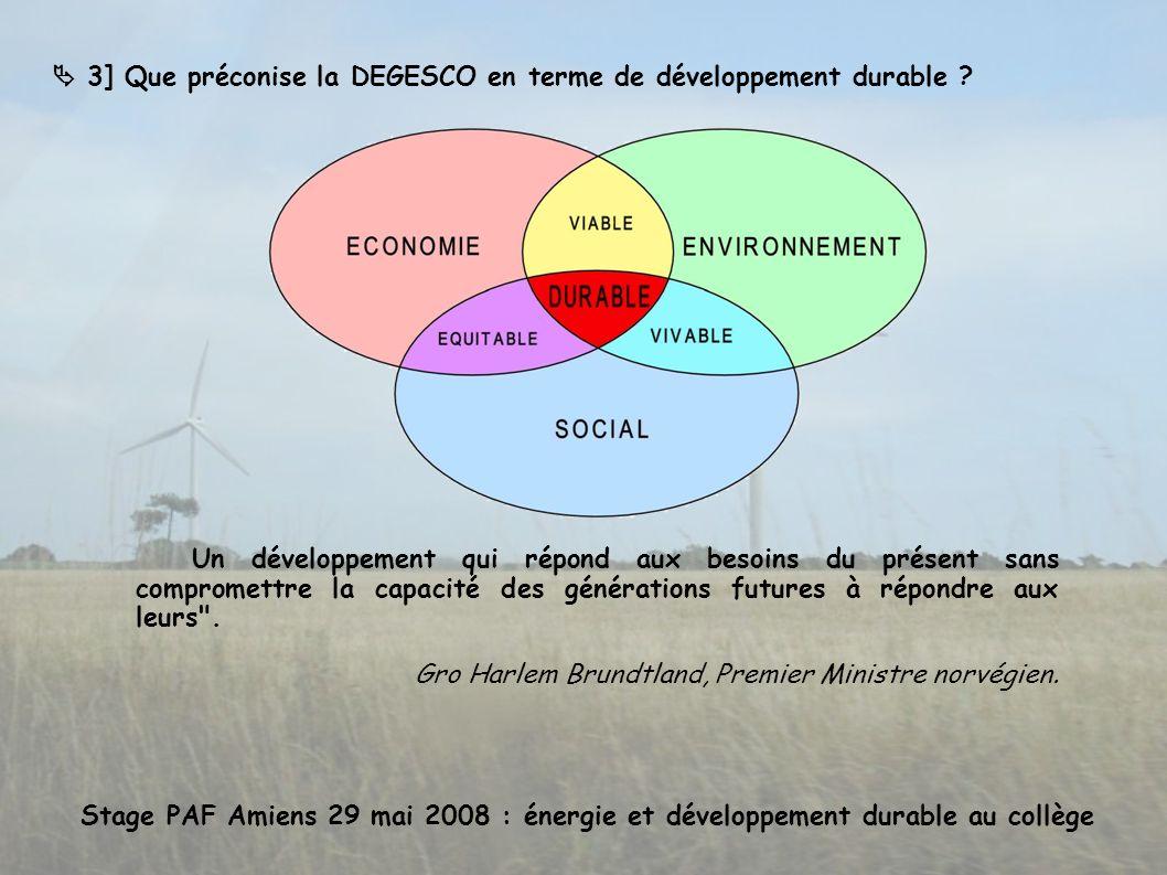 3] Que préconise la DEGESCO en terme de développement durable ? Stage PAF Amiens 29 mai 2008 : énergie et développement durable au collège Un développ