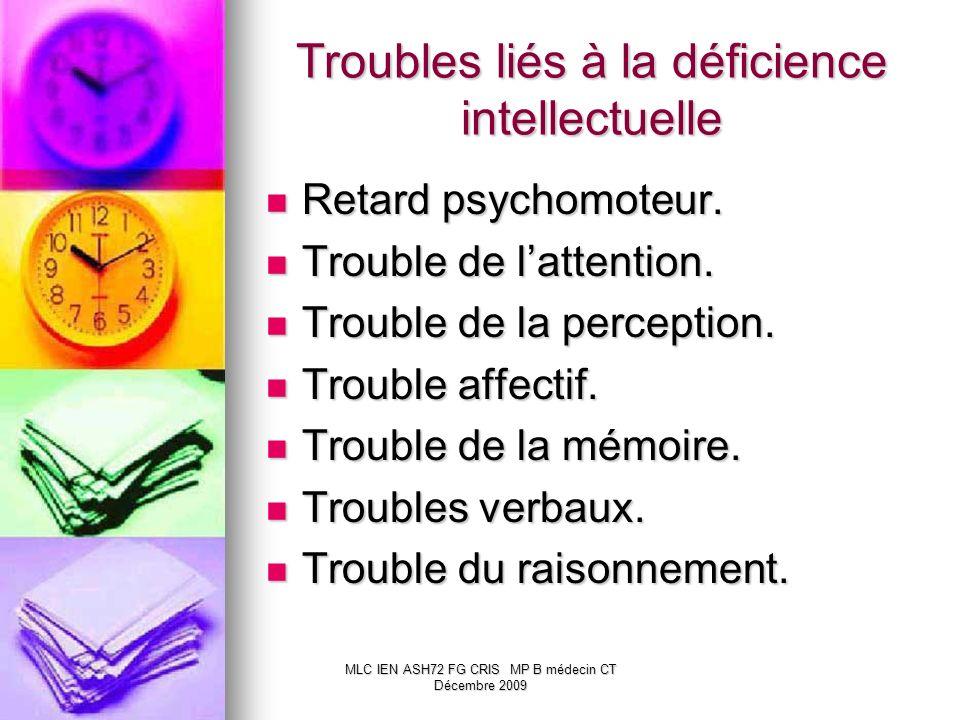 MLC IEN ASH72 FG CRIS MP B médecin CT Décembre 2009 Troubles liés à la déficience intellectuelle Retard psychomoteur. Retard psychomoteur. Trouble de