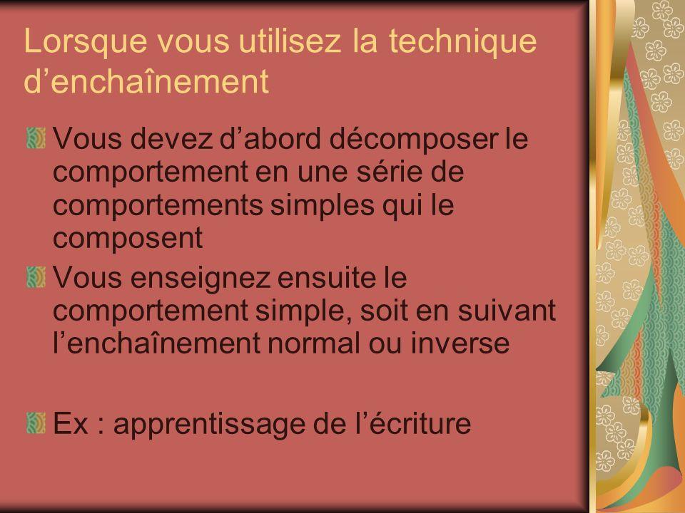 Lorsque vous utilisez la technique denchaînement Vous devez dabord décomposer le comportement en une série de comportements simples qui le composent V