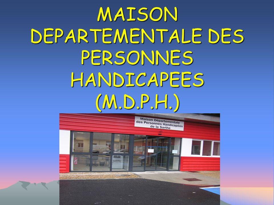 MAISON DEPARTEMENTALE DES PERSONNES HANDICAPEES (M.D.P.H.)