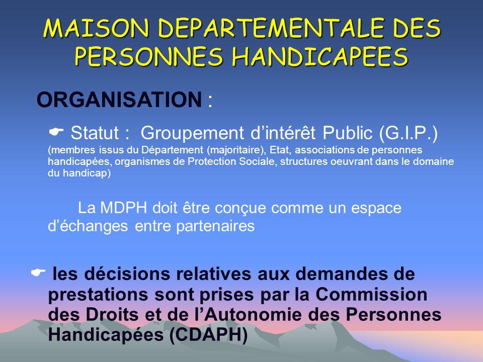 MAISON DEPARTEMENTALE DES PERSONNES HANDICAPEES Statut : Groupement dintérêt Public (G.I.P.) (membres issus du Département (majoritaire), Etat, associ