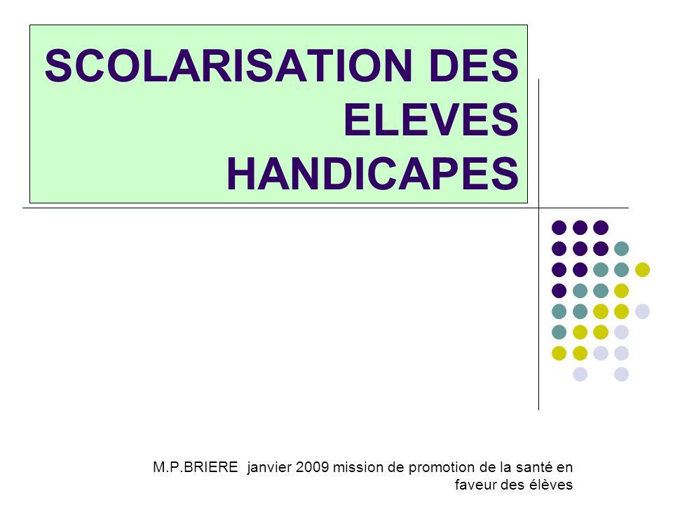 SCOLARISATION DES ELEVES HANDICAPES M.P.BRIERE janvier 2009 mission de promotion de la santé en faveur des élèves