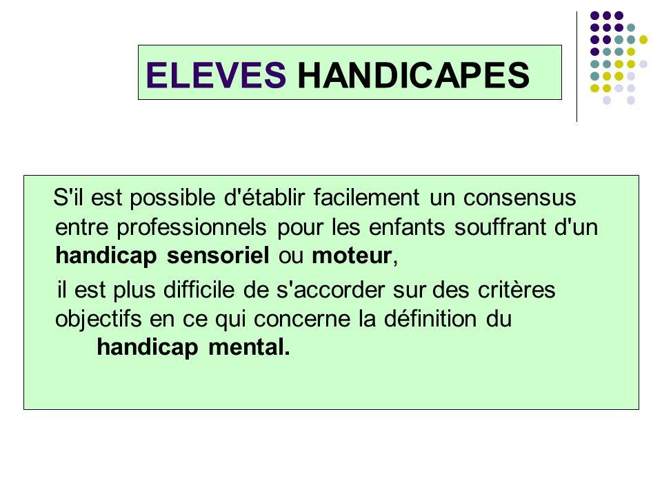 ELEVES HANDICAPES S'il est possible d'établir facilement un consensus entre professionnels pour les enfants souffrant d'un handicap sensoriel ou moteu