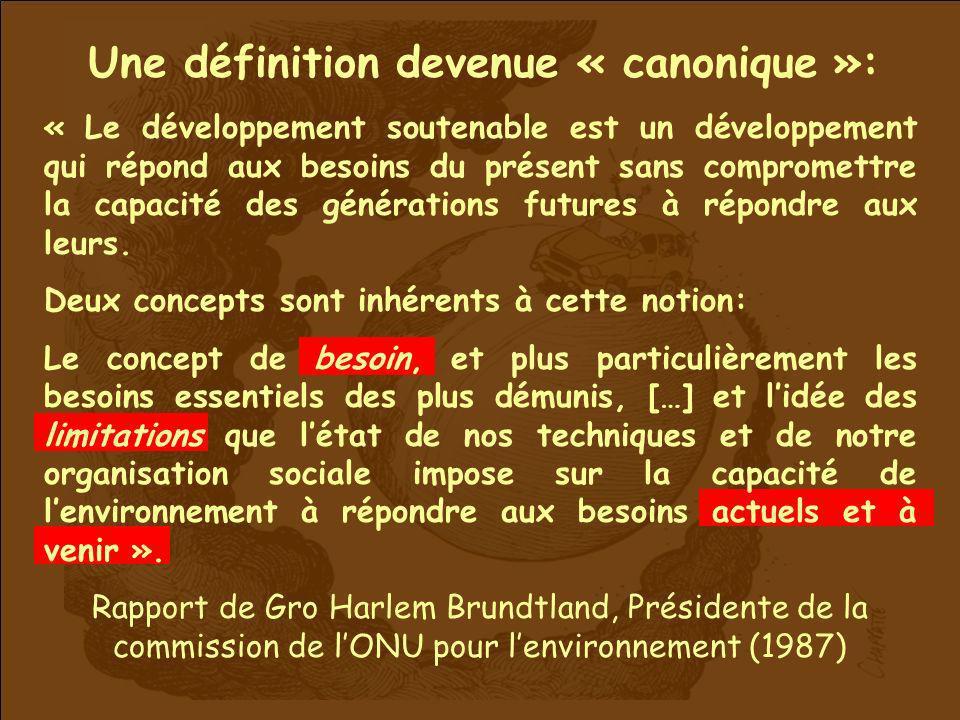 Une définition devenue « canonique »: « Le développement soutenable est un développement qui répond aux besoins du présent sans compromettre la capaci