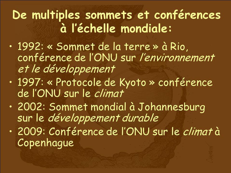 De multiples sommets et conférences à léchelle mondiale: 1992: « Sommet de la terre » à Rio, conférence de lONU sur lenvironnement et le développement