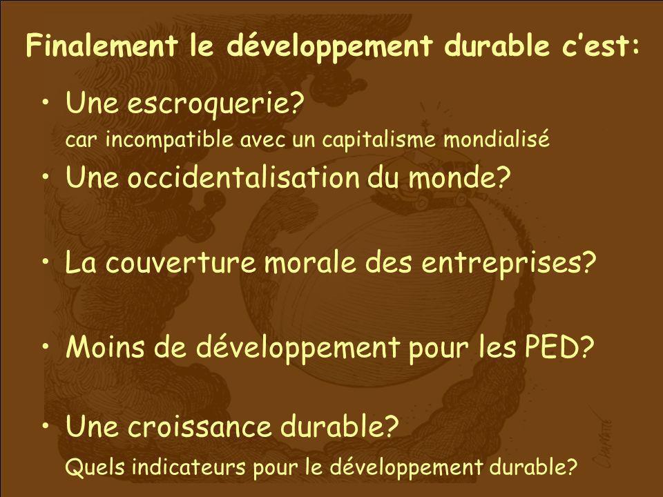 Finalement le développement durable cest: Une escroquerie? car incompatible avec un capitalisme mondialisé Une occidentalisation du monde? La couvertu
