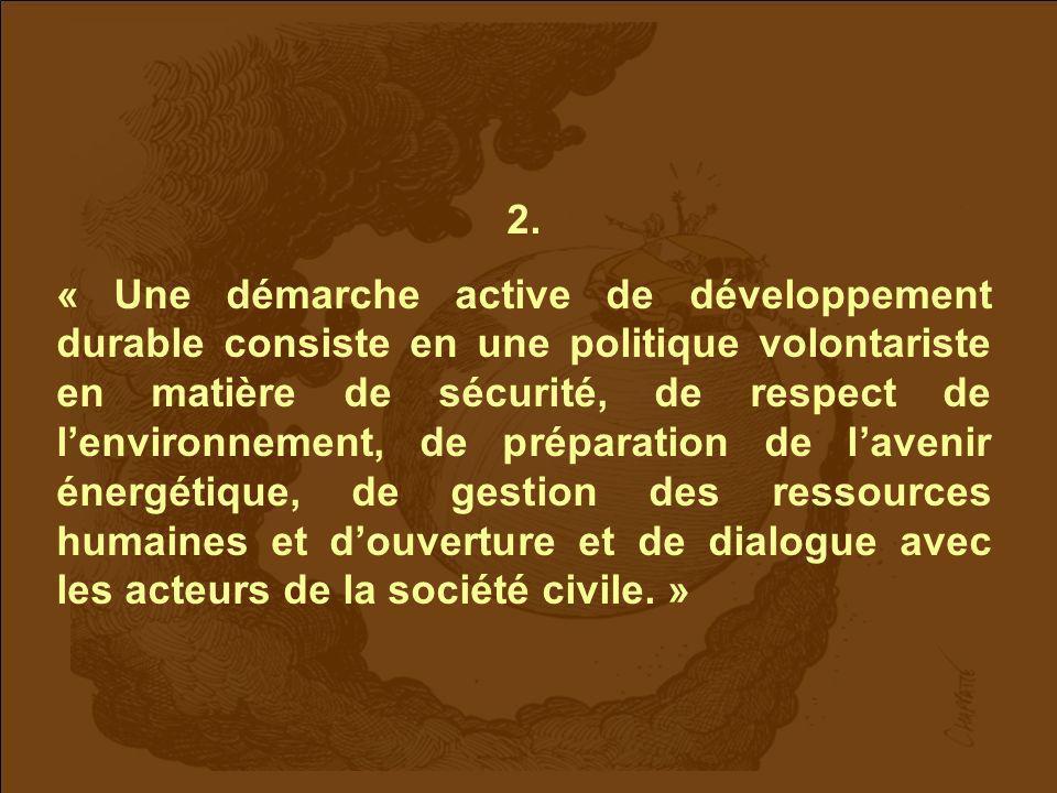 2. « Une démarche active de développement durable consiste en une politique volontariste en matière de sécurité, de respect de lenvironnement, de prép