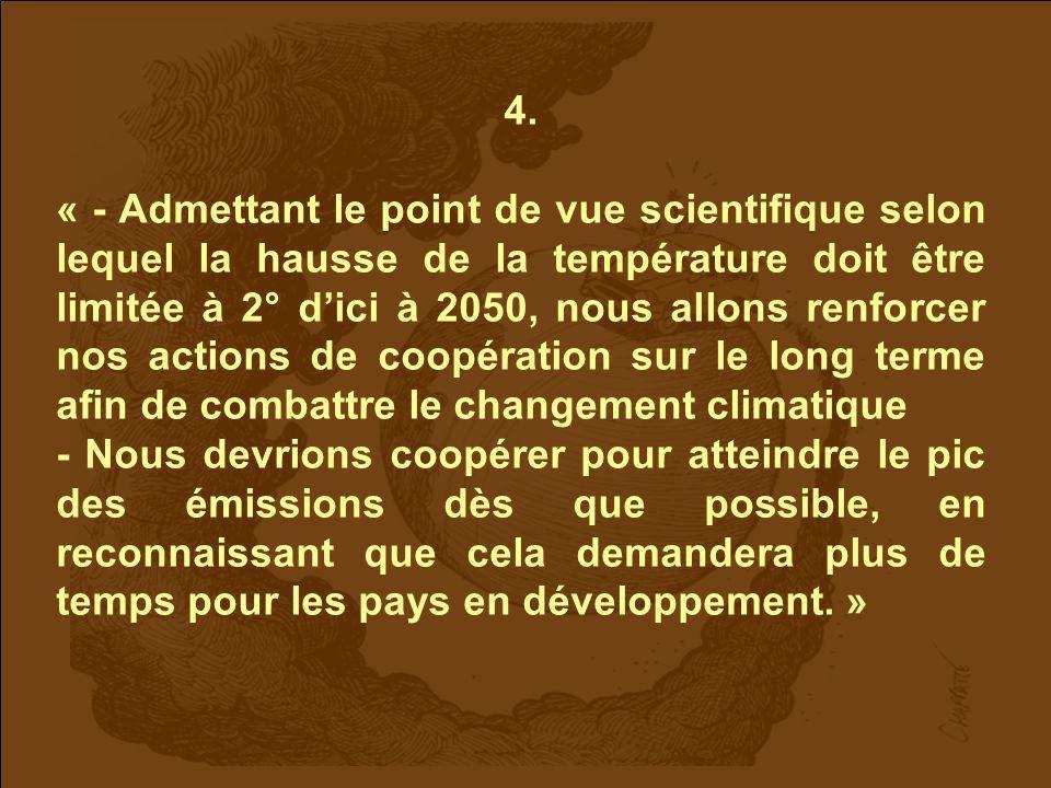 4. « - Admettant le point de vue scientifique selon lequel la hausse de la température doit être limitée à 2° dici à 2050, nous allons renforcer nos a
