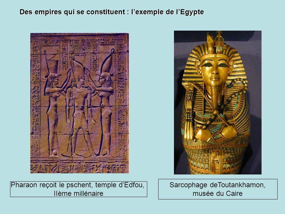 Pharaon reçoit le pschent, temple dEdfou, IIème millénaire Sarcophage deToutankhamon, musée du Caire Des empires qui se constituent : lexemple de lEgy