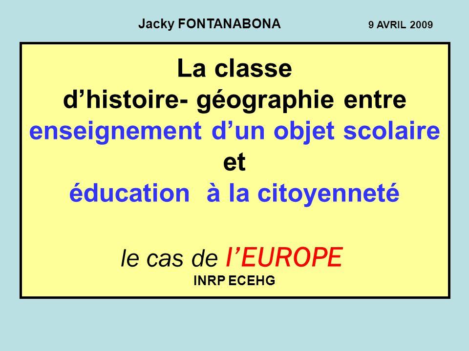La classe dhistoire- géographie entre enseignement dun objet scolaire et éducation à la citoyenneté le cas de lEUROPE INRP ECEHG Jacky FONTANABONA 9 A