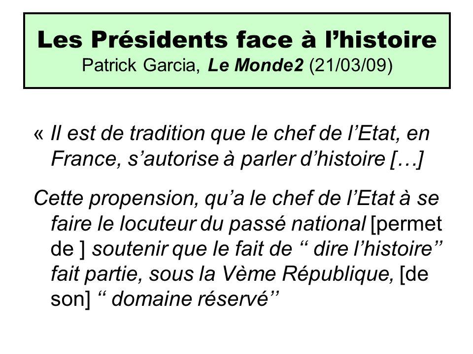 Les Présidents face à lhistoire Patrick Garcia, Le Monde2 (21/03/09) « Il est de tradition que le chef de lEtat, en France, sautorise à parler dhistoi