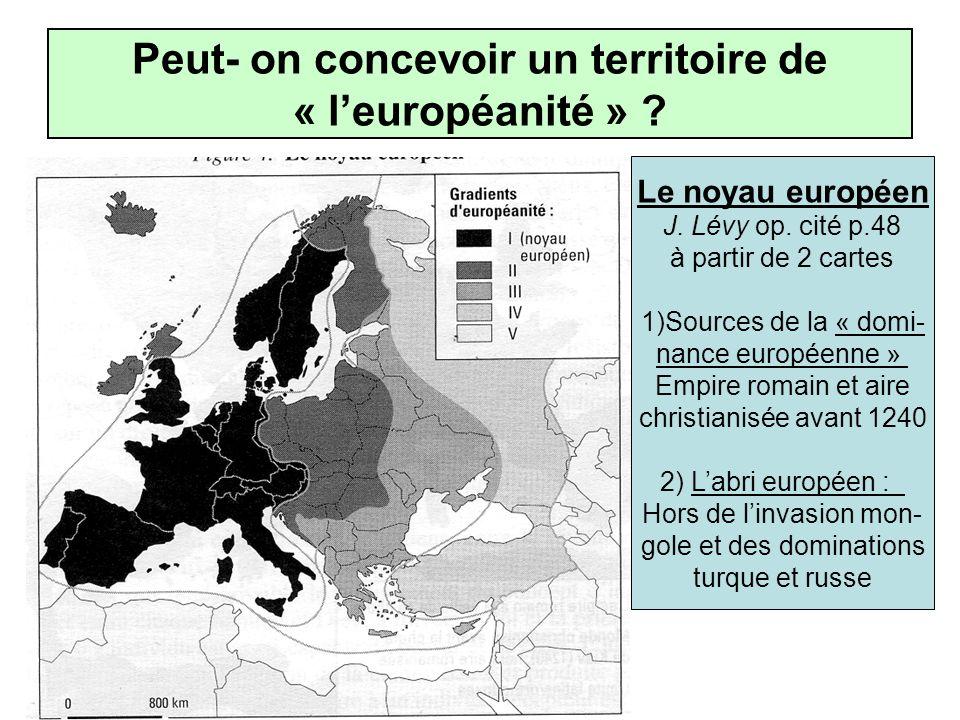 Peut- on concevoir un territoire de « leuropéanité » ? Le noyau européen J. Lévy op. cité p.48 à partir de 2 cartes 1)Sources de la « domi- nance euro