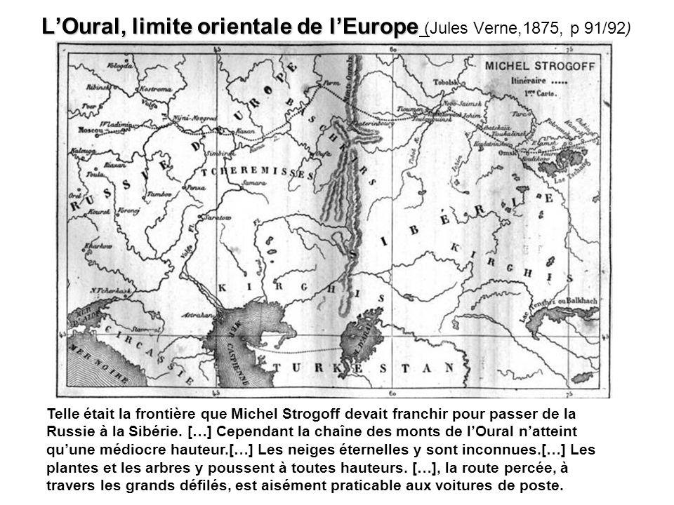 LOural, limite orientale de lEurope LOural, limite orientale de lEurope (Jules Verne,1875, p 91/92) Telle était la frontière que Michel Strogoff devai