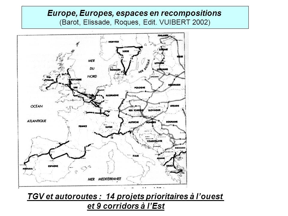 Europe, Europes, espaces en recompositions (Barot, Elissade, Roques, Edit. VUIBERT 2002) TGV et autoroutes : 14 projets prioritaires à louest et 9 cor