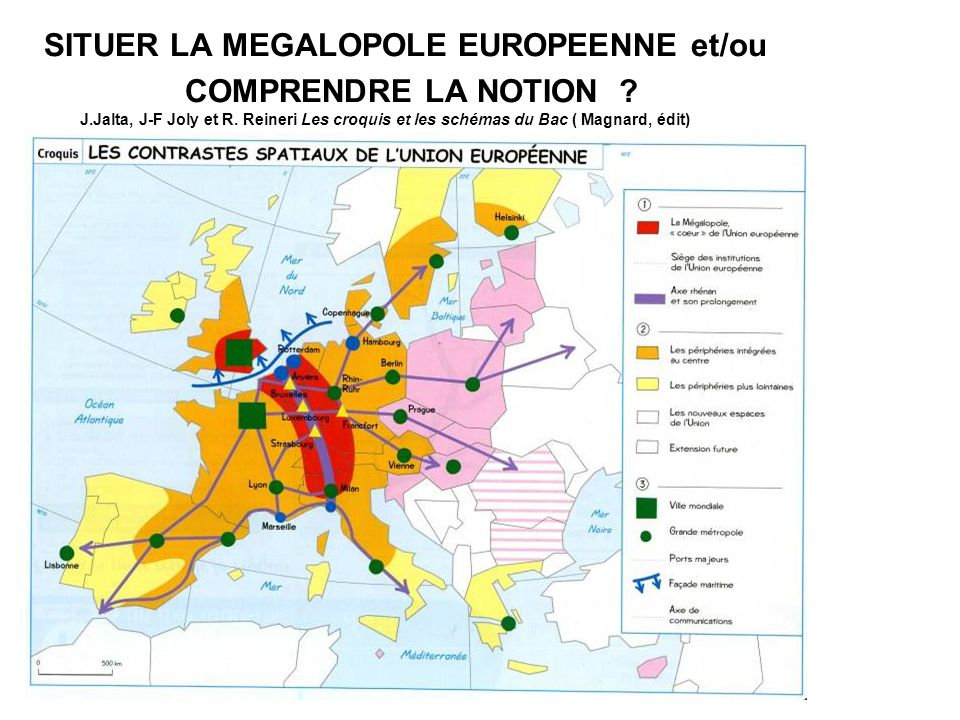 SITUER LA MEGALOPOLE EUROPEENNE et/ou COMPRENDRE LA NOTION ? J.Jalta, J-F Joly et R. Reineri Les croquis et les schémas du Bac ( Magnard, édit)