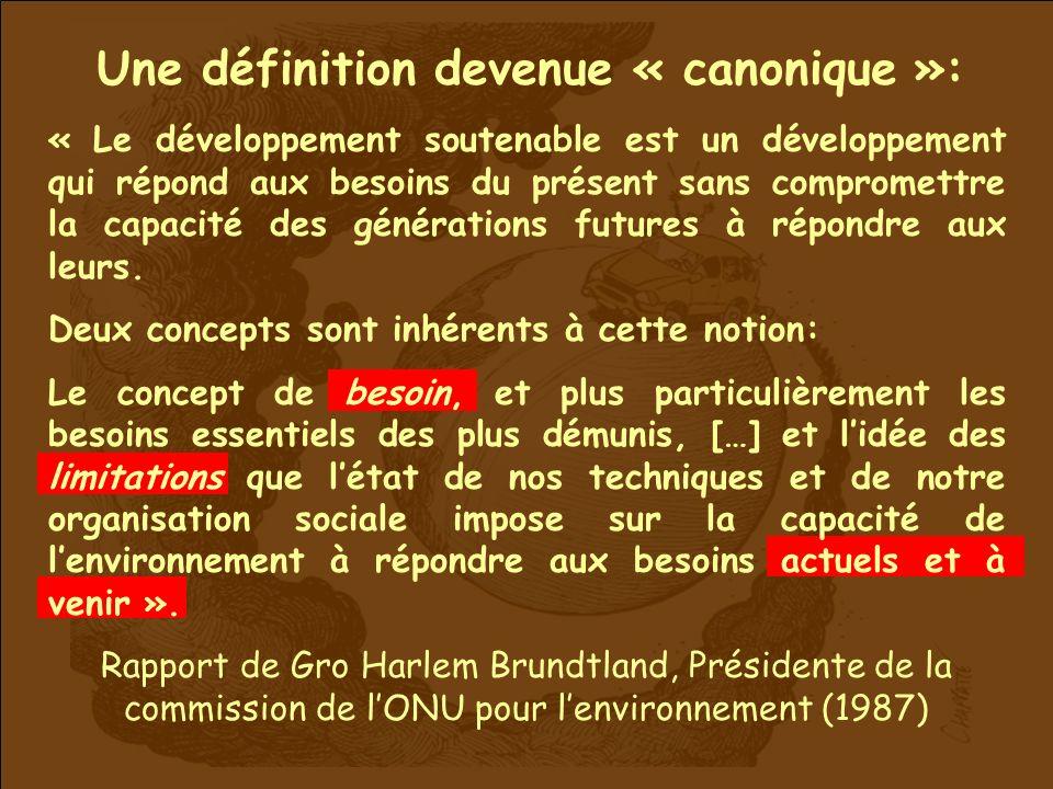 Une définition devenue « canonique »: « Le développement soutenable est un développement qui répond aux besoins du présent sans compromettre la capacité des générations futures à répondre aux leurs.