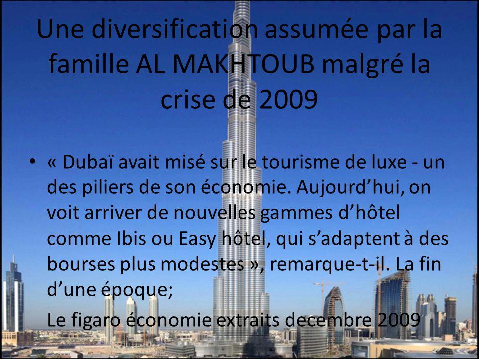 Une diversification assumée par la famille AL MAKHTOUB malgré la crise de 2009 « Dubaï avait misé sur le tourisme de luxe - un des piliers de son écon
