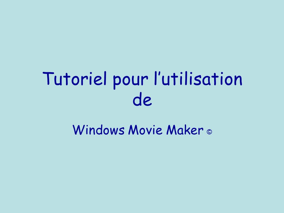 Tutoriel pour lutilisation de Windows Movie Maker ©