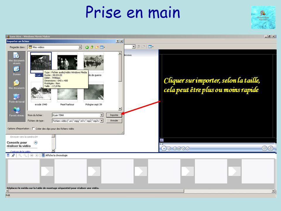 Prise en main Première étape : Importer une vidéo que lon aura préalablement chargée sur son disque dur Cliquer sur importer, selon la taille, cela peut être plus ou moins rapide