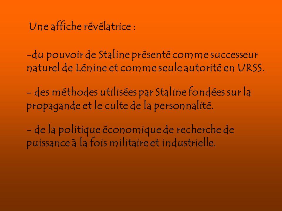 Une affiche révélatrice : -du pouvoir de Staline présenté comme successeur naturel de Lénine et comme seule autorité en URSS. - des méthodes utilisées