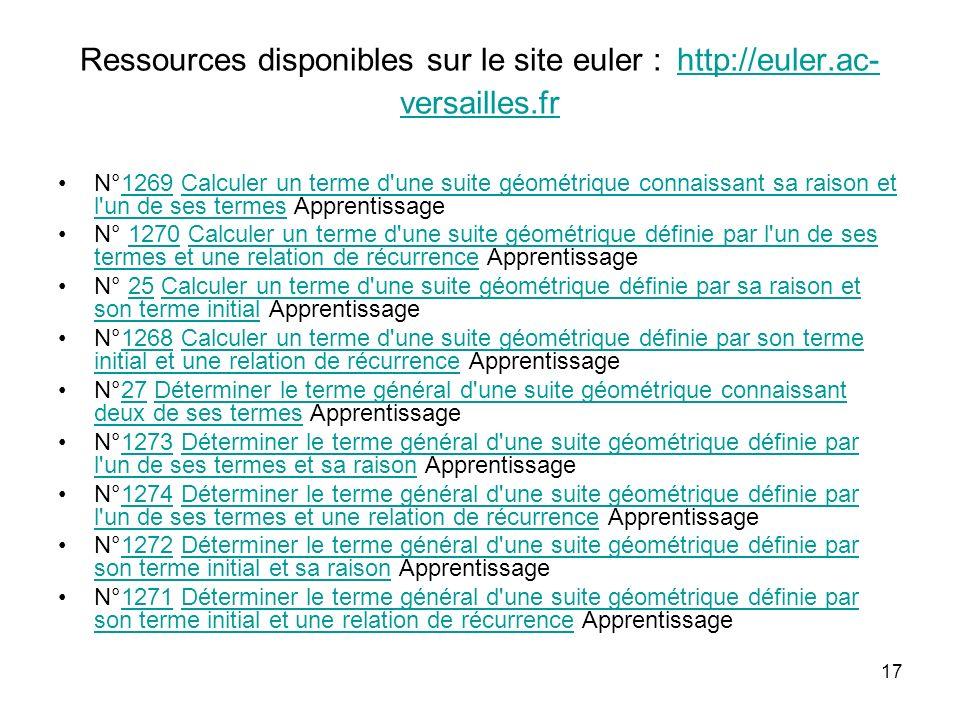 17 Ressources disponibles sur le site euler : http://euler.ac- versailles.fr http://euler.ac- versailles.fr N°1269 Calculer un terme d'une suite géomé