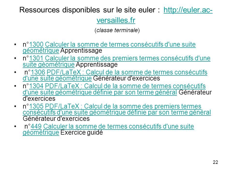 22 Ressources disponibles sur le site euler : http://euler.ac- versailles.fr (classe terminale) http://euler.ac- versailles.fr n°1300 Calculer la somm