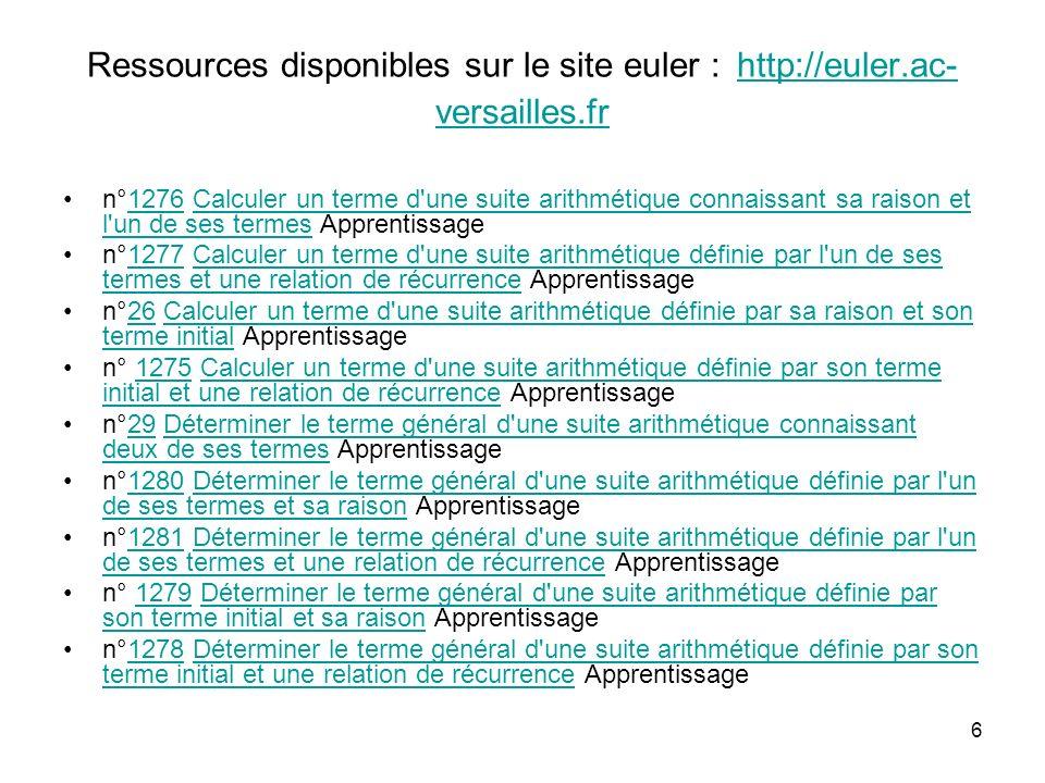 6 Ressources disponibles sur le site euler : http://euler.ac- versailles.fr http://euler.ac- versailles.fr n°1276 Calculer un terme d'une suite arithm