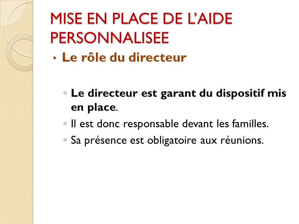 MISE EN PLACE DE LAIDE PERSONNALISEE Le rôle du directeur Le directeur est garant du dispositif mis en place.
