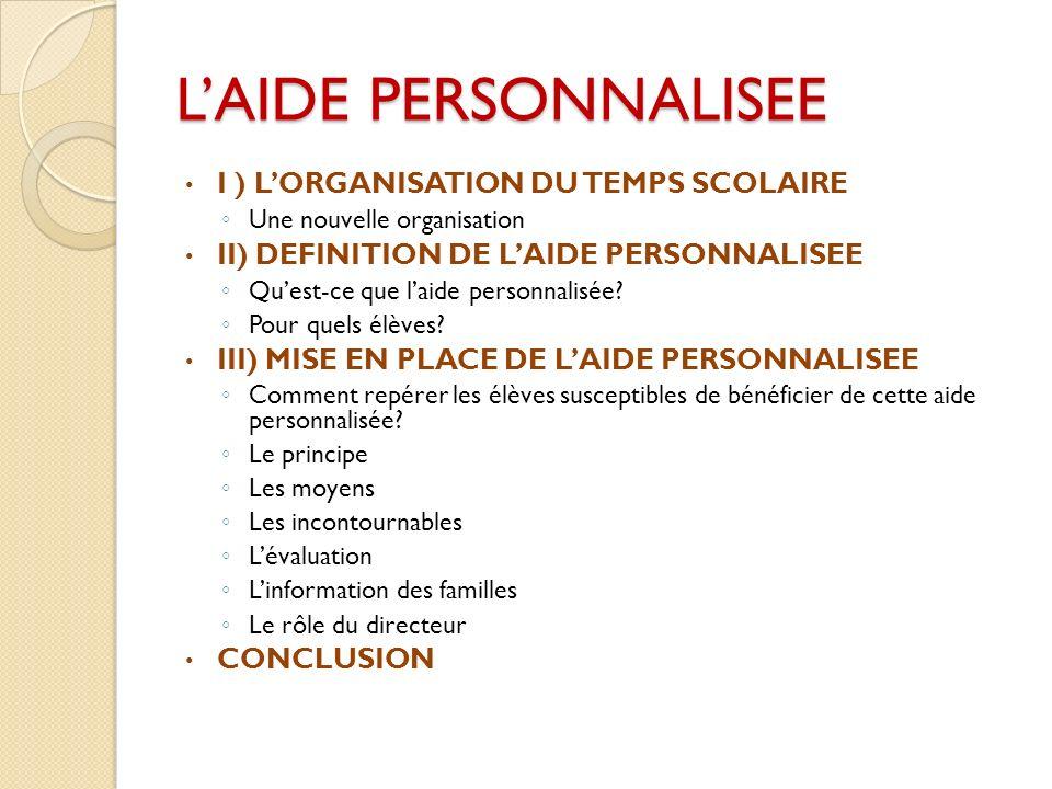I ) LORGANISATION DU TEMPS SCOLAIRE Une nouvelle organisation II) DEFINITION DE LAIDE PERSONNALISEE Quest-ce que laide personnalisée.