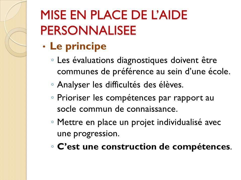MISE EN PLACE DE LAIDE PERSONNALISEE Le principe Les évaluations diagnostiques doivent être communes de préférence au sein dune école.