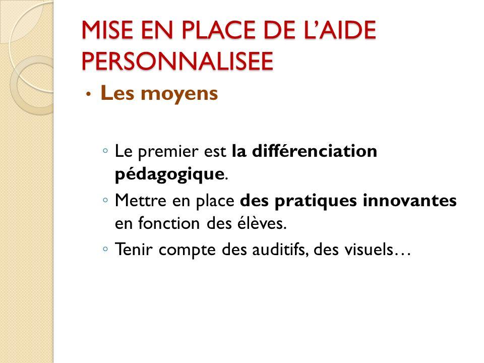 MISE EN PLACE DE LAIDE PERSONNALISEE Les moyens Le premier est la différenciation pédagogique.