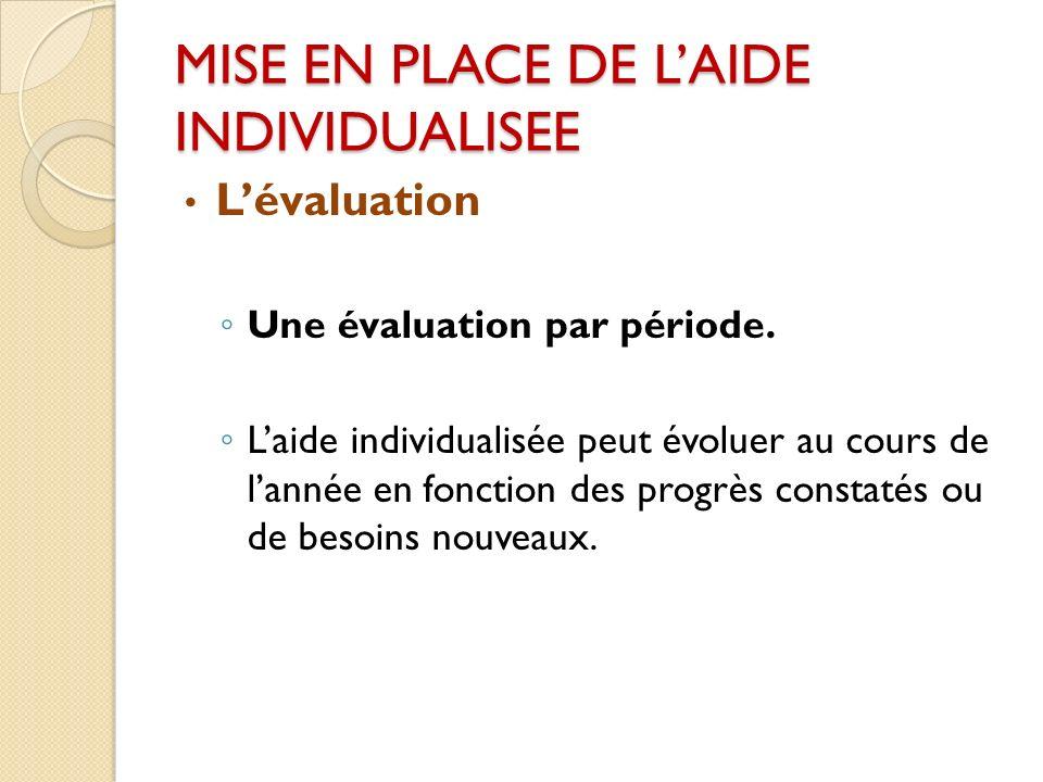 MISE EN PLACE DE LAIDE INDIVIDUALISEE Lévaluation Une évaluation par période.