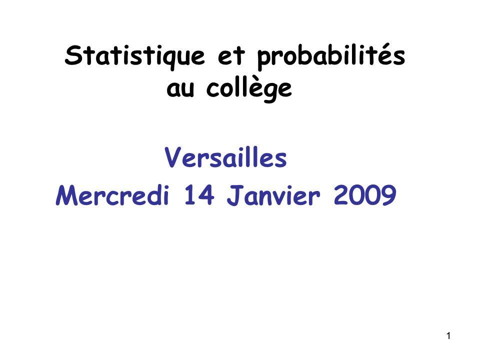 11 Statistique et probabilités au collège Versailles Mercredi 14 Janvier 2009