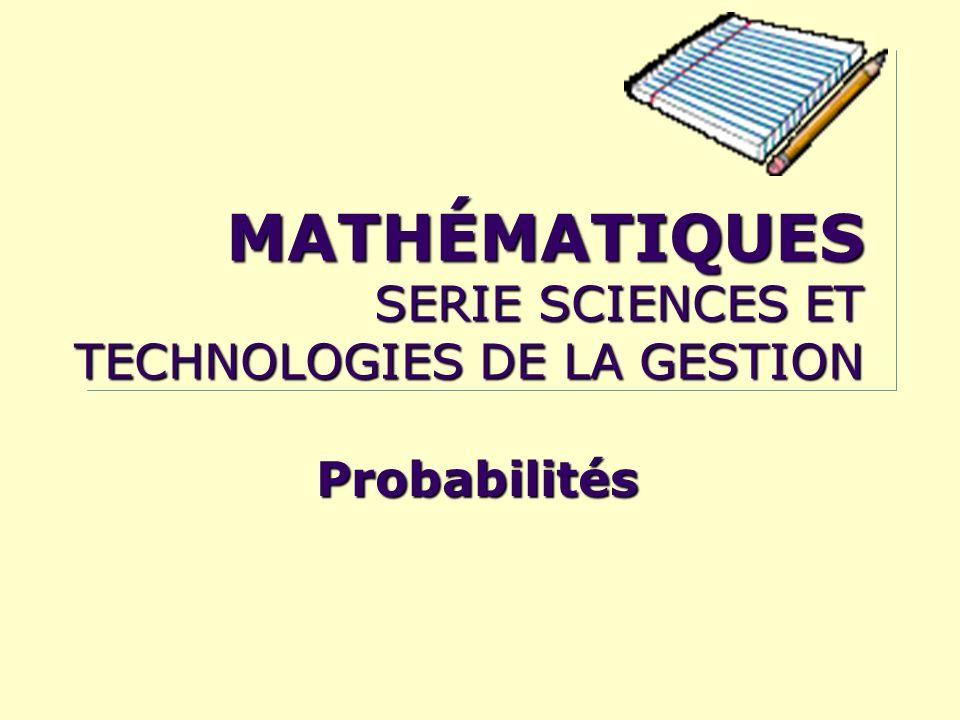 MATHÉMATIQUES SERIE SCIENCES ET TECHNOLOGIES DE LA GESTION Probabilités