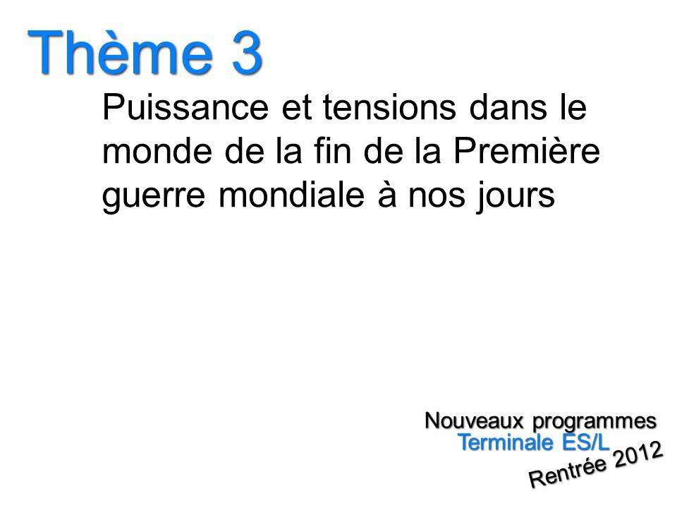 Puissance et tensions dans le monde de la fin de la Première guerre mondiale à nos jours Thème 3 Nouveaux programmes Terminale ES/L Rentrée 2012