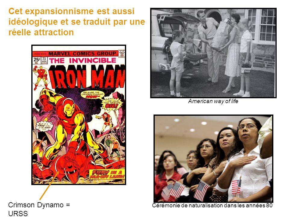 Cet expansionnisme est aussi idéologique et se traduit par une réelle attraction Crimson Dynamo = URSS Cérémonie de naturalisation dans les années 80 American way of life