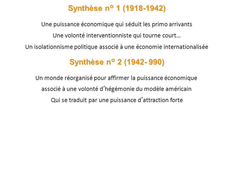 Synthèse n° 1 (1918-1942) Une puissance économique qui séduit les primo arrivants Une volonté interventionniste qui tourne court… Un isolationnisme po