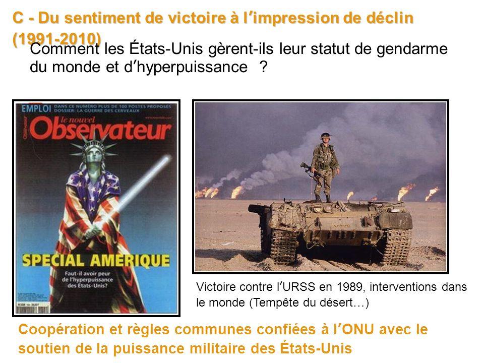 C - Du sentiment de victoire à limpression de déclin (1991-2010) Victoire contre lURSS en 1989, interventions dans le monde (Tempête du désert…) Comme