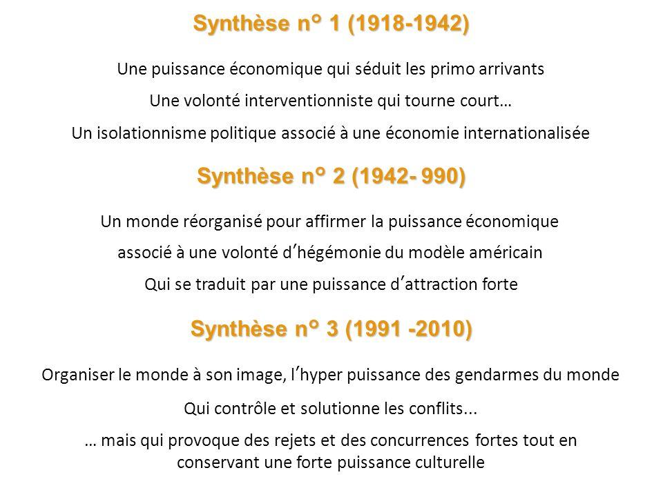Synthèse n° 3 (1991 -2010) Organiser le monde à son image, l hyper puissance des gendarmes du monde Qui contrôle et solutionne les conflits...