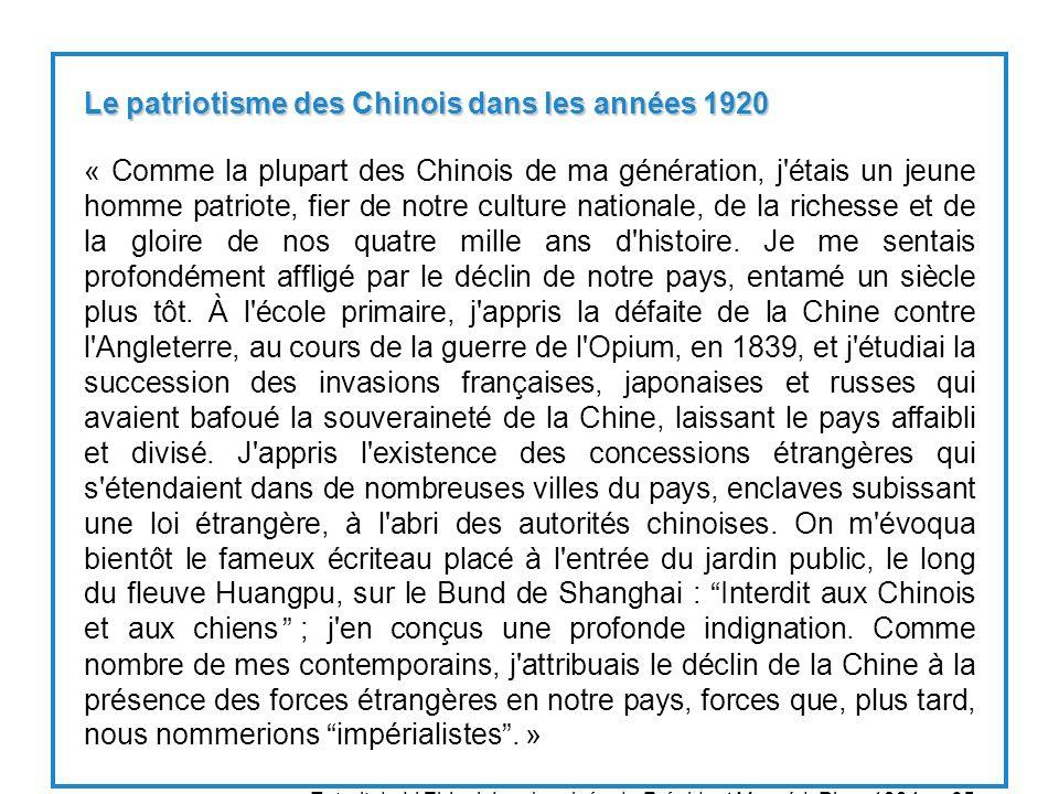Le patriotisme des Chinois dans les années 1920 « Comme la plupart des Chinois de ma génération, j étais un jeune homme patriote, fier de notre culture nationale, de la richesse et de la gloire de nos quatre mille ans d histoire.
