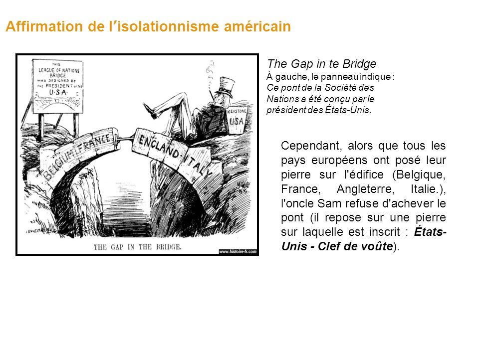 Affirmation de lisolationnisme américain The Gap in te Bridge À gauche, le panneau indique : Ce pont de la Société des Nations a été conçu par le président des États-Unis.