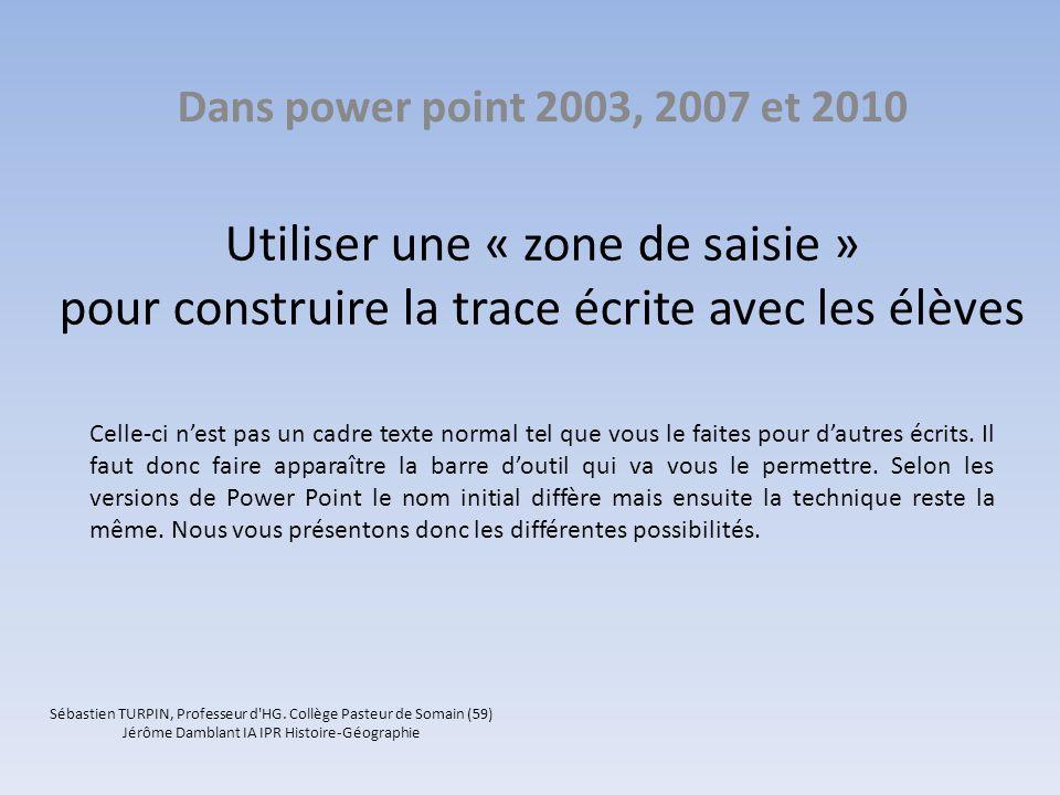 Utiliser une « zone de saisie » pour construire la trace écrite avec les élèves Dans power point 2003, 2007 et 2010 Celle-ci nest pas un cadre texte normal tel que vous le faites pour dautres écrits.